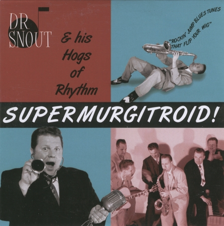 Dr. Snout & His Hogs of Rhythm - Supermurgitroid!