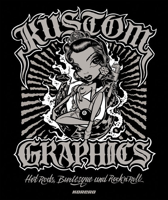 Kustom Graphics: Hot Rods, Burlesque and Rock ´n´ Roll