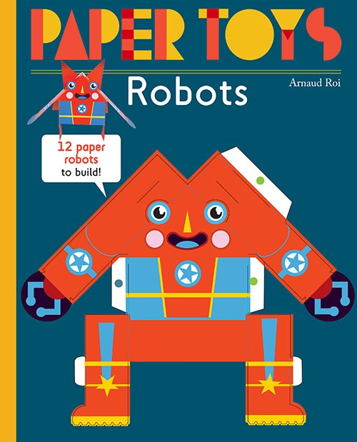Paper Toys: Robots - 12 Paper Robots to Build