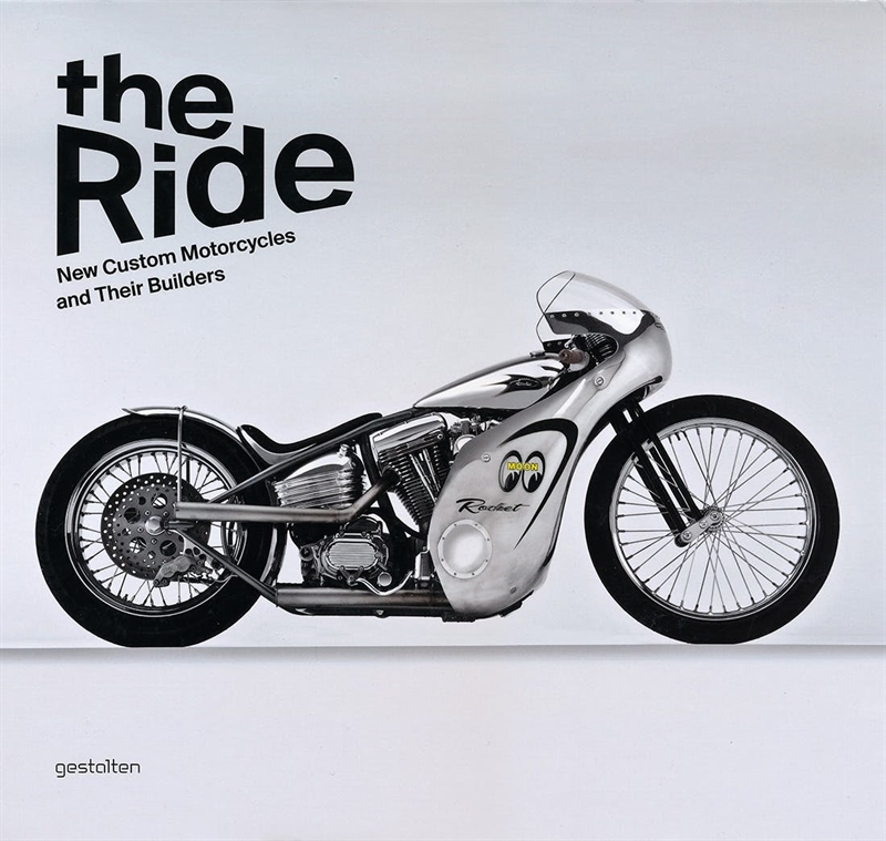 The Ride - New Custom Motorcycles and Their Builders