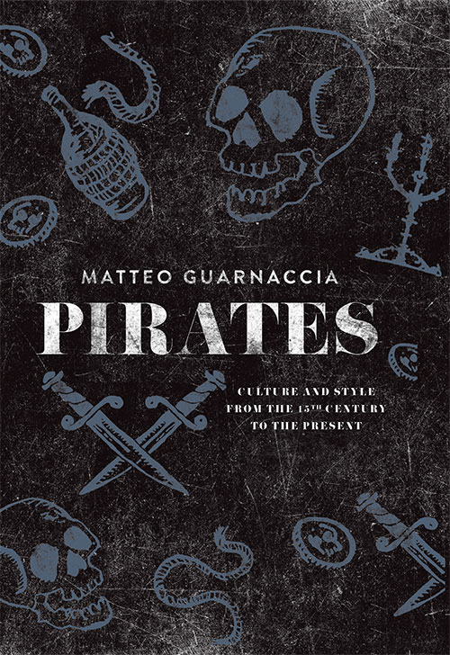 Pirates - Culture and Style from the 15th Century to the Present