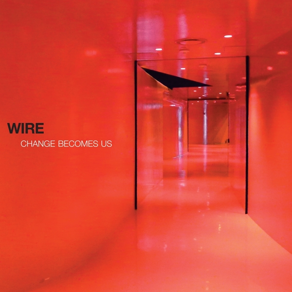 Wire---Change-Becomes-Us