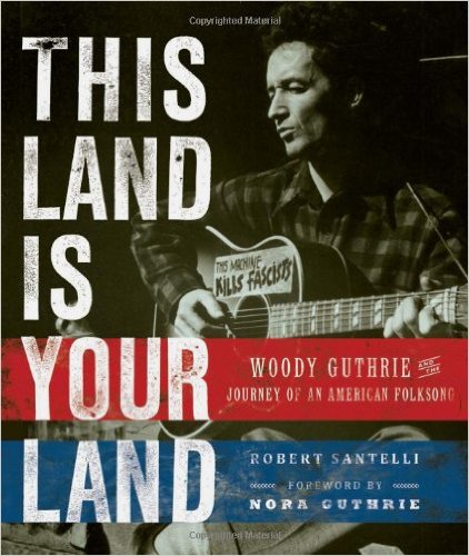 This Land is Your Land Woody Guthrie and the Journey of an American Folk Song - Book