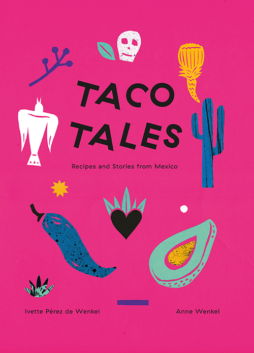 Taco Tales Recipes and Stories from Mexico